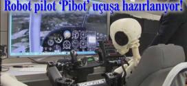 Robot Pilot Pibot Uçuşa Hazırlanıyor