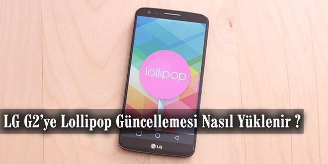 LG G2'ye Lollipop Güncellemesi Nasıl Yüklenir ?