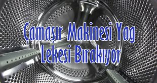 Çamaşır Makinesi Yağ Lekesi Bırakıyor