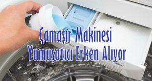 Çamaşır Makinesi Yumuşatıcı Erken Alıyor