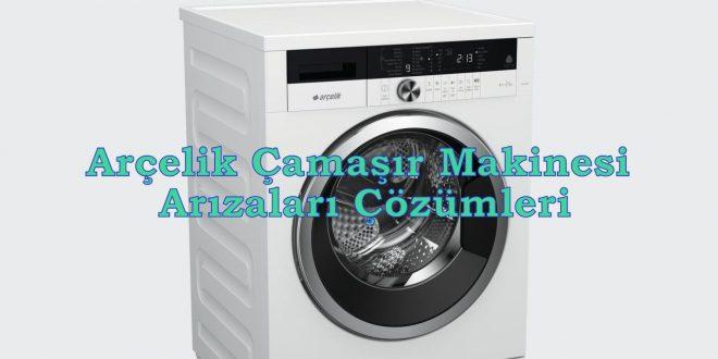 Arçelik Çamaşır Makinesi Arızaları Çözümleri