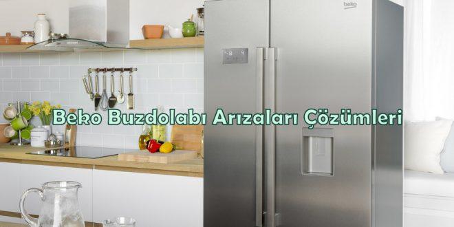 Beko Buzdolabı Arızaları Çözümleri