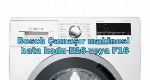 Bosch Çamaşır makinesi hata kodu E16 veya F16