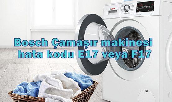 Bosch Çamaşır makinesi hata kodu E17 veya F17