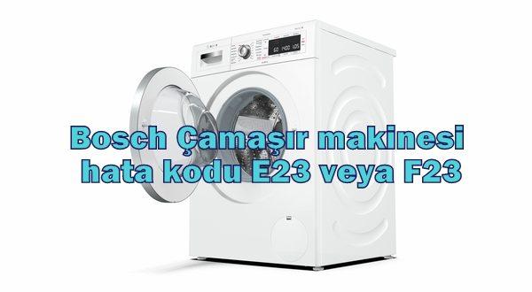 Bosch Çamaşır makinesi hata kodu E23 veya F23