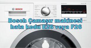 Bosch Çamaşır makinesi hata kodu E26 veya F26