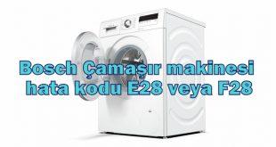 Bosch Çamaşır makinesi hata kodu E28 veya F28