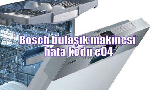 Bosch bulaşık makinesi hata kodu e04