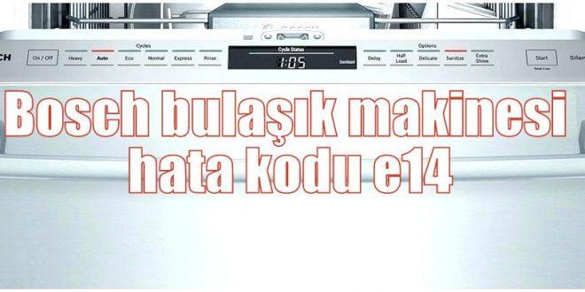 Bosch bulaşık makinesi hata kodu e14