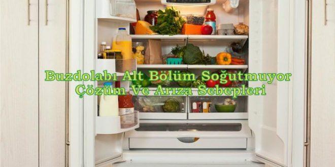 Buzdolabı Alt Bölüm Soğutmuyor Çözüm Ve Arıza Sebepleri
