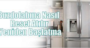 Buzdolabına Nasıl Reset Atılır Yeniden Başlatma