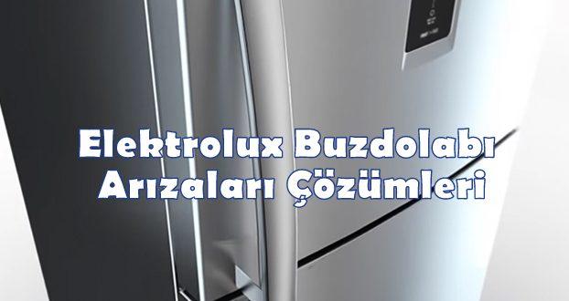 Electrolux Buzdolabı Arızaları Çözümleri