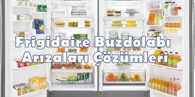 Frigidaire Buzdolabı Arızaları Çözümleri