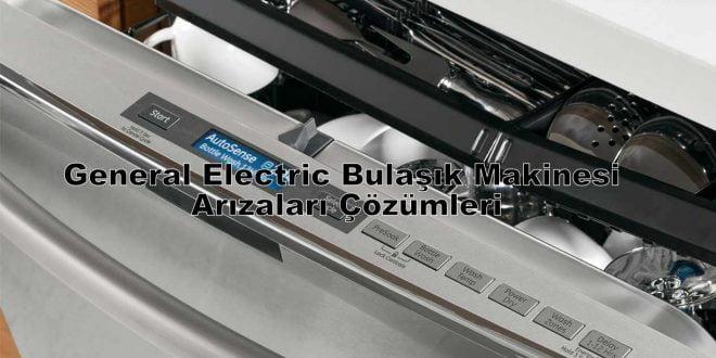 General Electric Bulaşık Makinesi Arızaları Çözümleri
