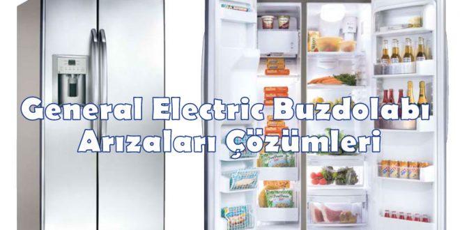 General Electric Buzdolabı Arızaları Çözümleri