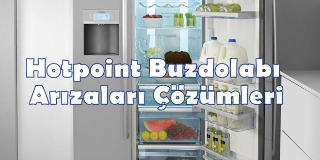 Hotpoint Buzdolabı Arızaları Çözümleri