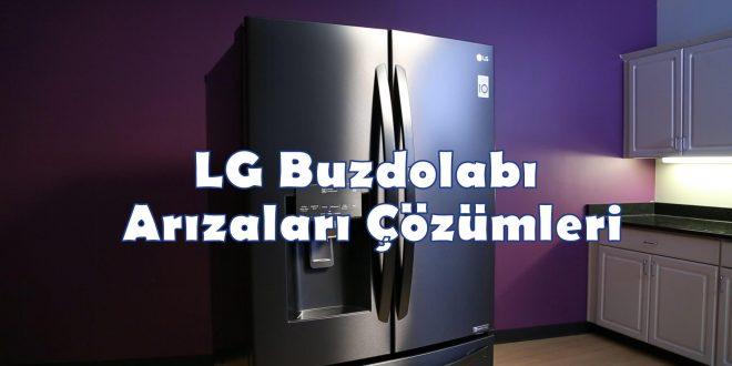 LG Buzdolabı Arızaları Çözümleri