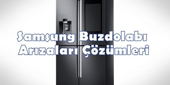 Samsung Buzdolabı Arızaları Çözümleri