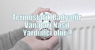 Termostatik Radyatör Vanaları Nasıl Yardımcı olur