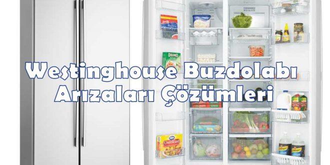 Westinghouse Buzdolabı Arızaları Çözümleri