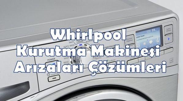 Whirlpool Kurutma Makinesi Arızaları Çözümleri
