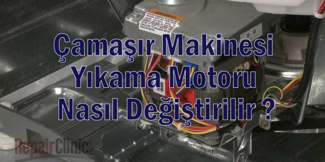 Çamaşır Makinesi Yıkama Motoru Nasıl Değiştirilir