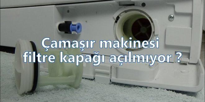 Çamaşır makinesi filtre kapağı açılmıyor