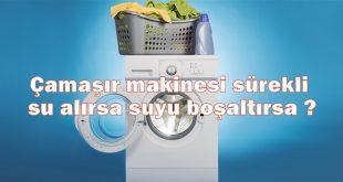 Çamaşır makinesi sürekli su alırsa ve suyu boşaltırsa