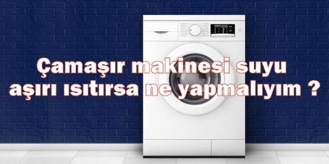 Çamaşır makinesi suyu aşırı ısıtırsa ne yapmalıyım