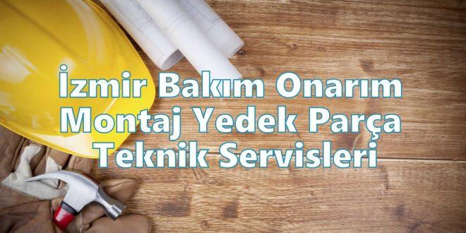 İzmir Bakım Onarım Montaj Yedek Parça Teknik Servisleri