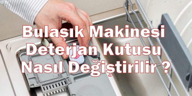 Bulaşık Makinesi Deterjan Kutusu Nasıl Değiştirilir