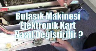 Bulaşık Makinesi Elektronik Kart Nasıl Değiştirilir