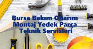 Bursa Bakım Onarım Montaj Yedek Parça Teknik Servisleri