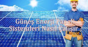 Güneş Enerji Paneli Sistemleri Nasıl Çalışır