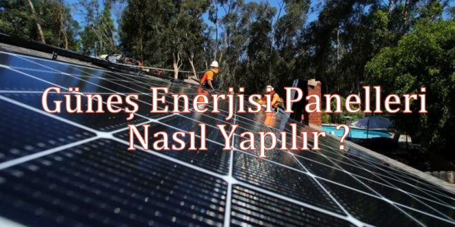 Güneş Enerjisi Panelleri Nasıl Yapılır