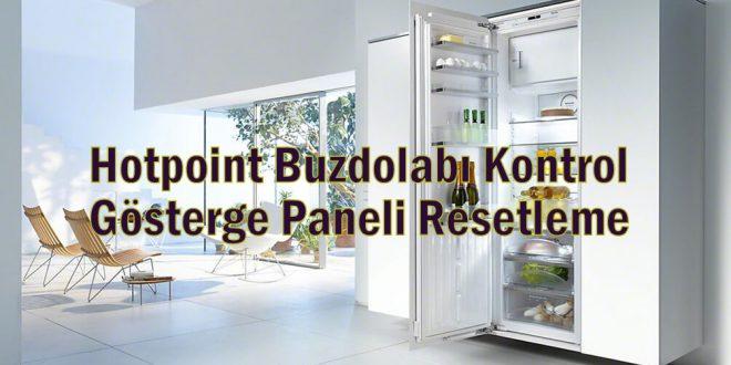 Hotpoint Buzdolabı Kontrol Gösterge Paneli Resetleme