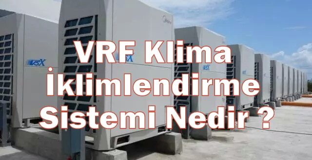 VRF Klima İklimlendirme Sistemi Nedir