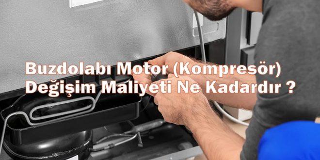 Buzdolabı Motor (Kompresör) Değişim Maliyeti Ne Kadardır