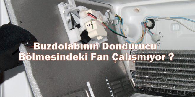 Buzdolabının Dondurucu Bölmesindeki Fan Çalışmıyor