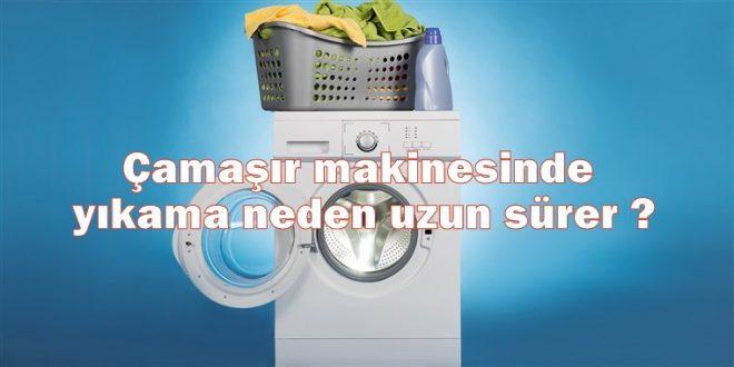 Çamaşır makinesinde yıkama neden uzun sürer