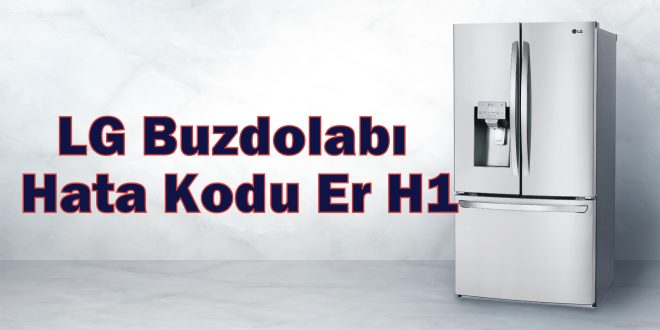 LG buzdolabı hata kodu H1