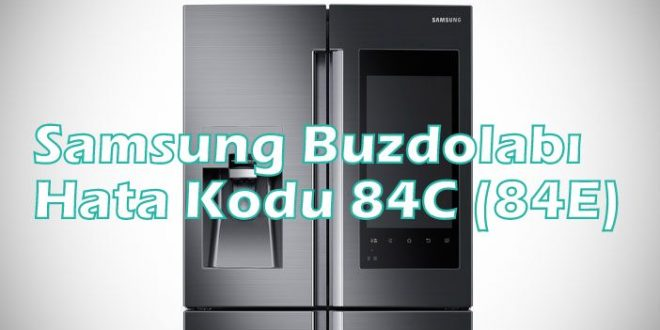 Samsung Buzdolabı Hata Kodu 84C