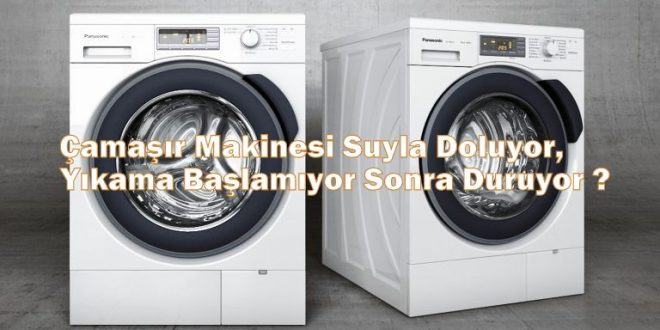 Çamaşır Makinesi Suyla Doluyor, Yıkama Başlamıyor Sonra Duruyor