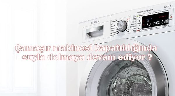 Çamaşır makinesi kapatıldığında suyla dolmaya devam ediyor