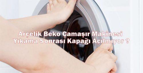 Arçelik Beko Çamaşır Makinesi Yıkama Sonrası Kapağı Açılmıyor