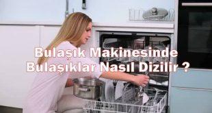 Bulaşık Makinesinde Bulaşıklar Nasıl Dizilir