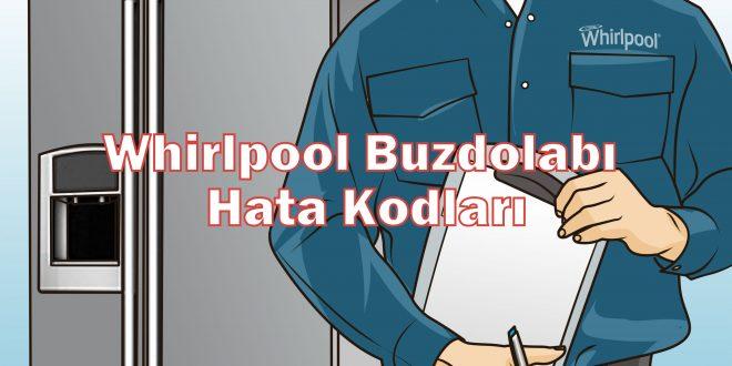 Whirlpool Buzdolabı Hata Kodları