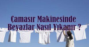Çamaşır Makinesinde Beyazlar Nasıl Yıkanır