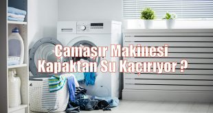 Çamaşır Makinesi Kapaktan Su Kaçırıyor