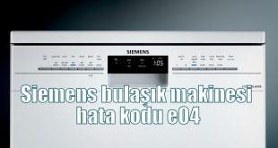 Siemens bulaşık makinesi hata kodu e04